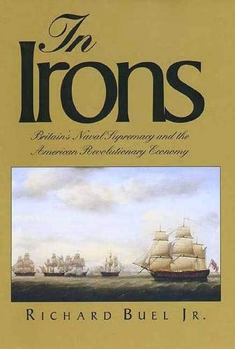 Image for In Irons: Britain`s Naval Supremacy and the American Revolutionary Economy