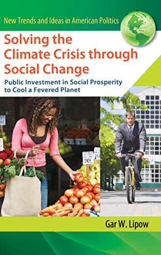 Image for Solving the Climate Crisis through Social Change: Public Investment in Social Prosperity to Cool a Fevered Planet (New Trends and Ideas in American Politics)