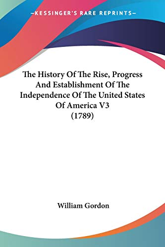 Image for The History Of The Rise, Progress And Establishment Of The Independence Of The United States Of America V3 (1789)