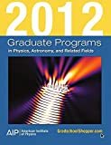 Image for Graduate Programs in Physics, Astronomy, and Related Fields 2012 (Graduate Programs in Physics, Astronomy & Related Fields)