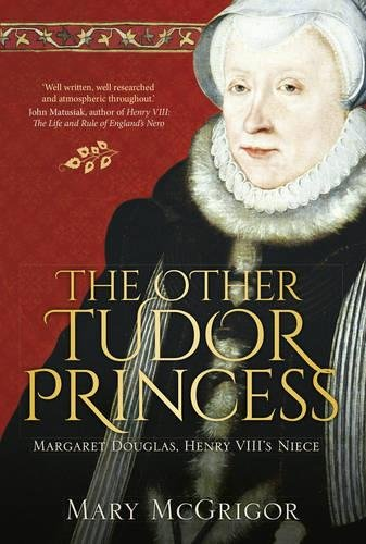 Image for The Other Tudor Princess: Margaret Douglas, Henry VIII?s Niece
