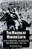 Image for The Making of Modern Libya: State Formation, Colonization, and Resistance, 1830-1932 (SUNY series in the Social and Economic History of the Middle East)