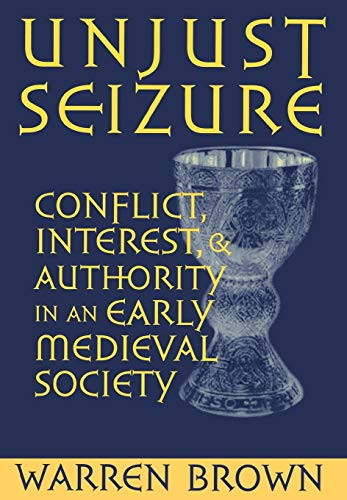 Image for Unjust Seizure: Conflict, Interest, and Authority in an Early Medieval Society (Conjunctions of Religion and Power in the Medieval Past)