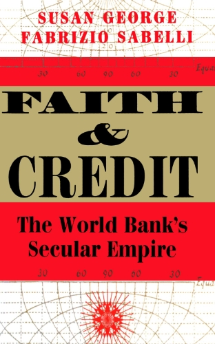 Image for Faith And Credit: The World Bank's Secular Empire