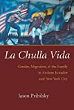Image for La Chulla Vida: Gender, Migration, and the Family in Andean Ecuador and New York City (Gender and Globalization)