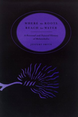Image for Where the Roots Reach for Water : A Personal & Natural History of Melancholia