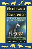 Image for Shadows of Existence: discoveries & speculations in zoology