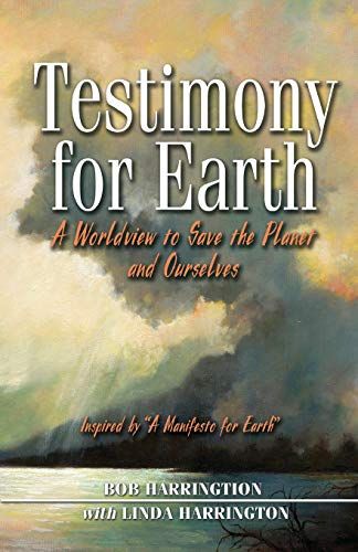 Image for Testimony to Earth: A Worldview to Save the Planet and Ourselves