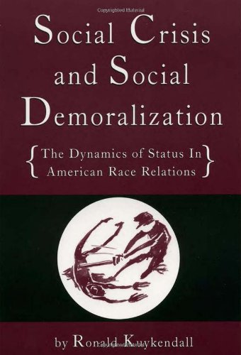 Image for Social Crisis and Social Demoralization: The Dynamics of Status in American Race Relations