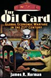 Image for The Oil Card: Global Economic Warfare in the 21st Century