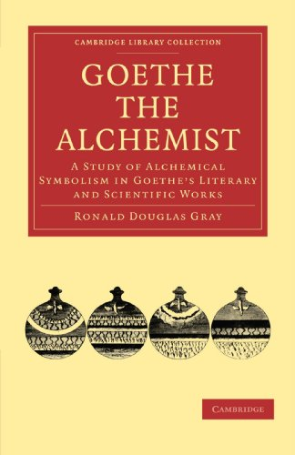 Image for Goethe the Alchemist: A Study of Alchemical Symbolism in Goethe's Literary and Scientific Works (Cambridge Library Collection - Literary  Studies)