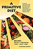 Image for A Primitive Diet: A Book of Recipes free from Wheat/Gluten, Dairy Products, Yeast and Sugar: For people with Candidiasis, Coeliac Disease, Irritable ... and those just wanting to become healthy