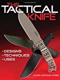 Image for The Tactical Knife: Designs, Techniques & Uses