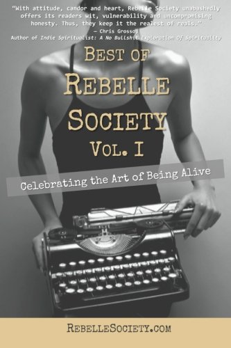 Image for Best of Rebelle Society, Volume I: Celebrating the Art of Being Alive (Volume 1)