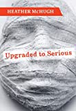 Image for Upgraded to Serious (Lannan Literary Selections)