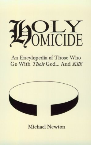 Image for Holy Homicide: An Encyclopedia of Those Who Go With Their God & Kill