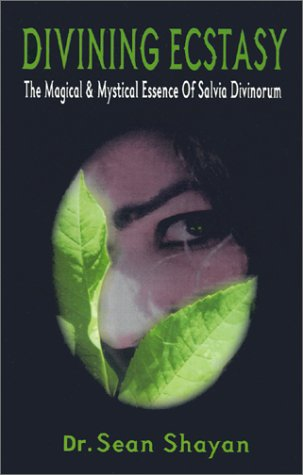 Image for Divining Ecstasy: The Magical and Mystical Essence of Salvia Divinorum