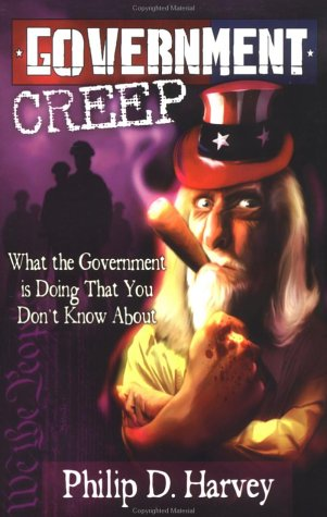 Image for Government Creep: What the Government is Doing That You Don't Know About