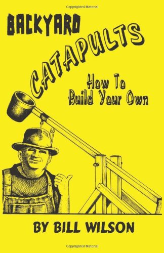 Image for Backyard Catapults: How to Build Your Own