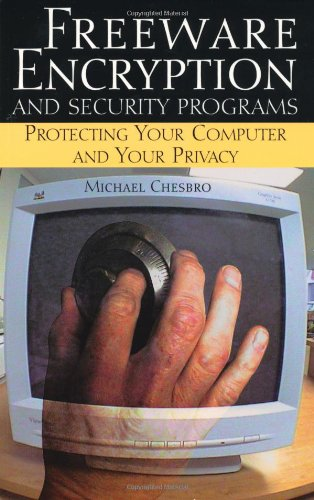Image for Freeware Encryption And Security Programs: Protecting Your Computer And Your Privacy