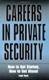 Image for Careers In Private Security: How to Get Started, How to Get Ahead