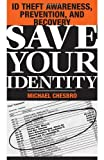 Image for Save Your Identity: ID Theft Awareness, Prevention, And Recovery