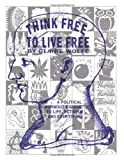 Image for Think Free To Live Free: A Political Burnout`s Guide to Life, Activism, and Everything