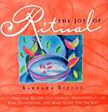 Image for The Joy of Ritual: Recipes to Celebrate Milestones, Transitions, and Everyday Events in Our Lives