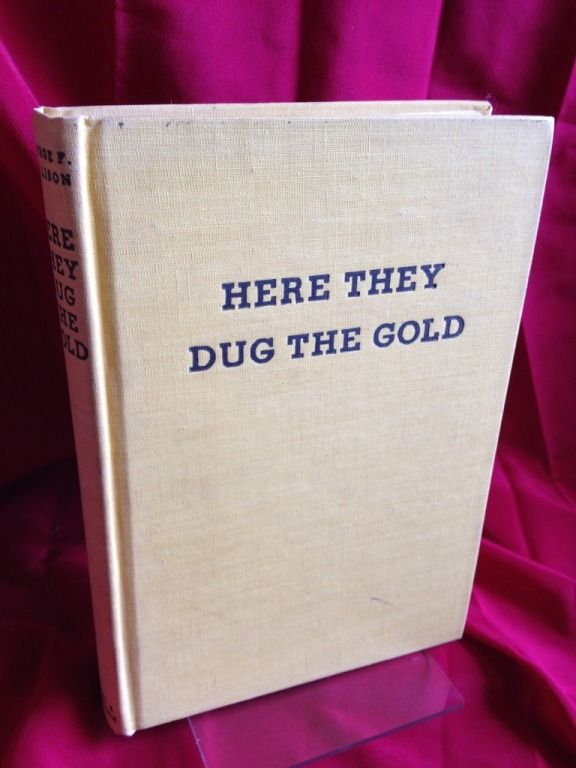 Image for Here They Dug The Gold by Willison, George F.