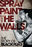 Image for Spray Paint the Walls: The Story of Black Flag