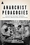 Image for Anarchist Pedagogies: Collective Actions, Theories, and Critical Reflections on Education
