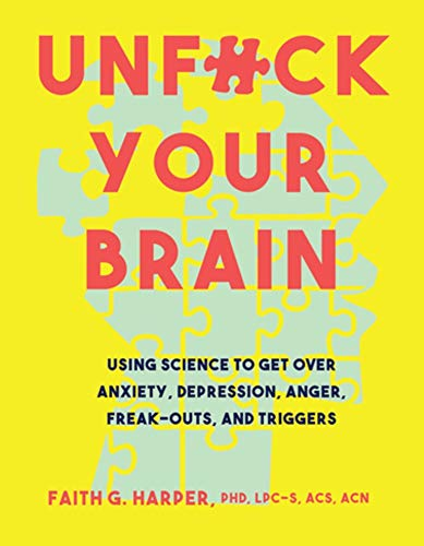 Image for Unfuck Your Brain: Getting Over Anxiety, Depression, Anger, Freak-Outs, and Triggers with science (5-Minute Therapy)