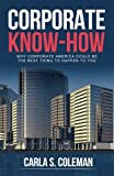 Image for Corporate Know-How: Why Corporate America Could Be The Best Thing to Happen To You