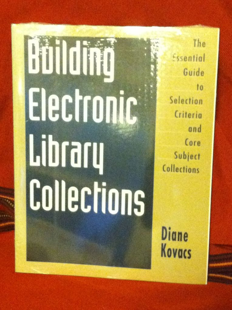 Image for Building Electronic Library Collections: The Essential Guide to Selection Criteria and Core Subject Collections