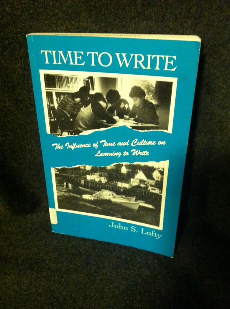 Image for Time to Write: The Influence of Time and Culture on Learning to Write (SUNY Series, Literacy, Culture, and Learning) (SUNY series, Literacy, Culture, and Learning: Theory and Practice)