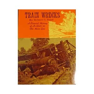 Image for Train Wrecks: A Pictorial History Of Accidents On The Main Line by Reed, Robert C.