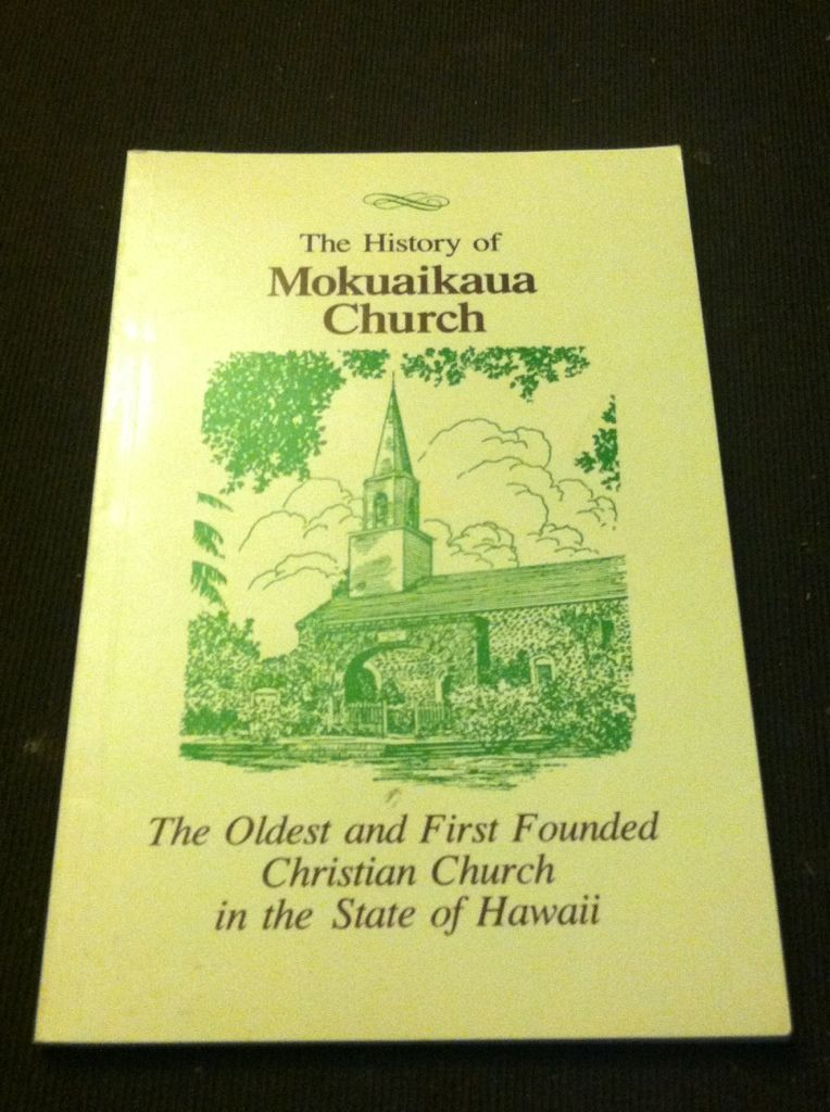 Image for The History of Mokuaikaua Church: The Oldest and First Founded Christian Church in the State of Hawaii