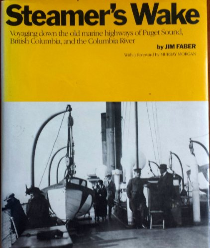 Image for Steamer's Wake: Voyaging Down the Old Marine Highways of Puget Sound, British Columbia, and the Columbia River