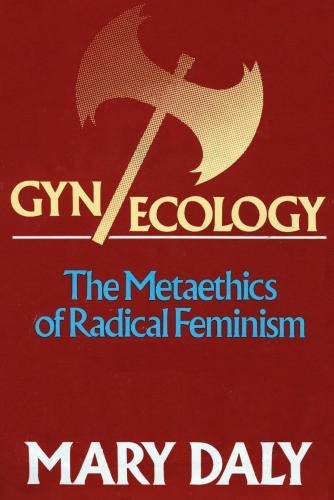 Image for Gyn/Ecology: The Metaethics of Radical Feminism