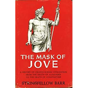 Image for The Mask Of Jove: A History Of Graeco-Roman Civilization From The Death Of Alexander To The Death Of Constantine