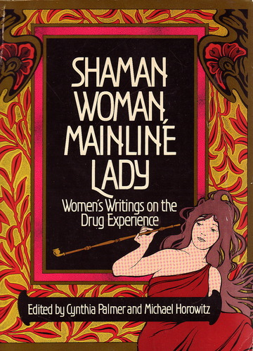 Image for Shaman Woman, Mainline Lady: Women's Writings on the Drug Experience