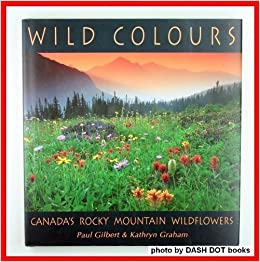 Image for Wild Colours: Canada's Rocky Mountain Wildflowers