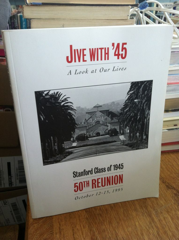 Image for Stanford Class of 1945 50th Reunion October 12-15, 1995. Jive with '45: A Look at our Lives