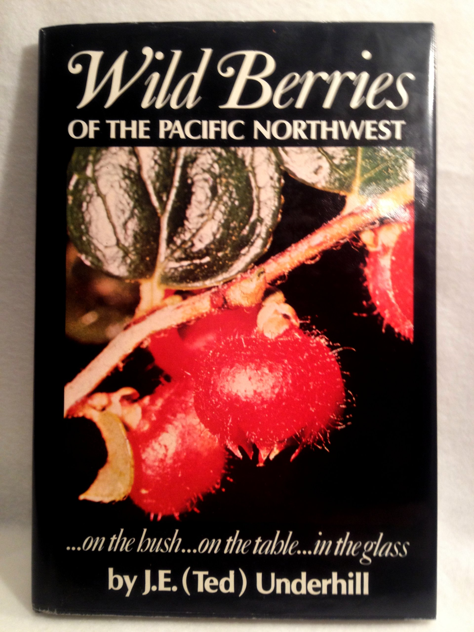 Image for Wild Berries of the Pacific Northwest...: on the bush...on the table...in the glass
