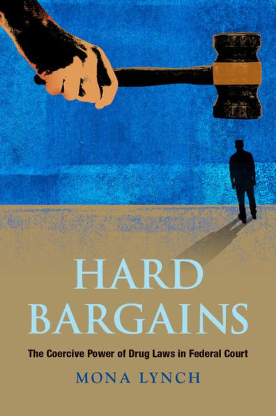 Image for Hard Bargains: The Coercive Power of Drug Laws in Federal Court