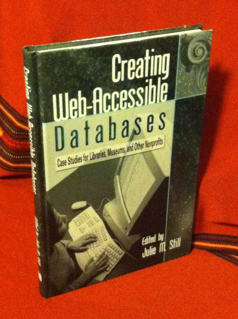 Image for Creating Web-Accessible Databases: Case Studies for Libraries, Museums, and Other Nonprofits