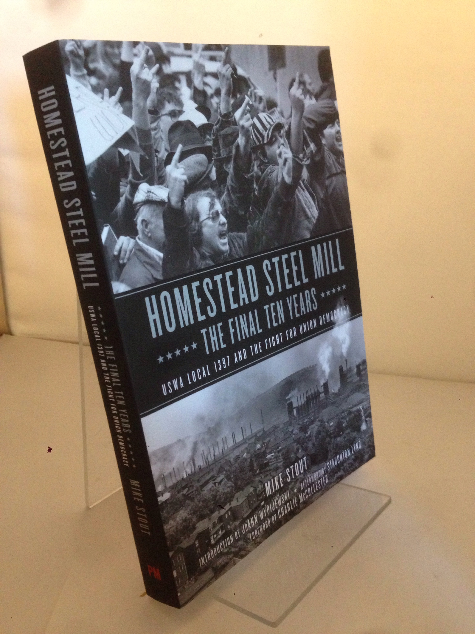 Image for Homestead Steel Mill?the Final Ten Years: USWA Local 1397 and the Fight for Union Democracy