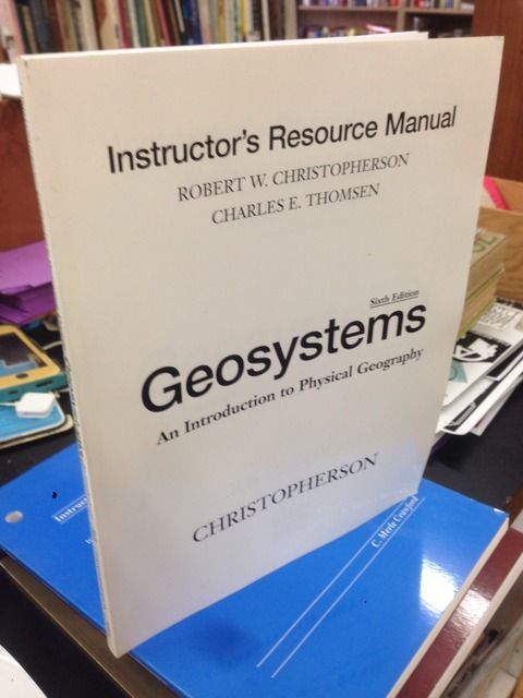Image for Geosystems: An Introduction to Physical Geography Sixth Edition Instructor's Resource Manual