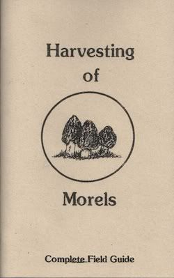 Image for Harvesting of Morels: Complete Field Guide by Willis, Bill & Melody by Willis, Bill & Melody