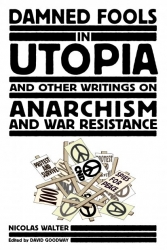 Image for Damned Fools in Utopia: And Other Writings on Anarchism and War Resistance